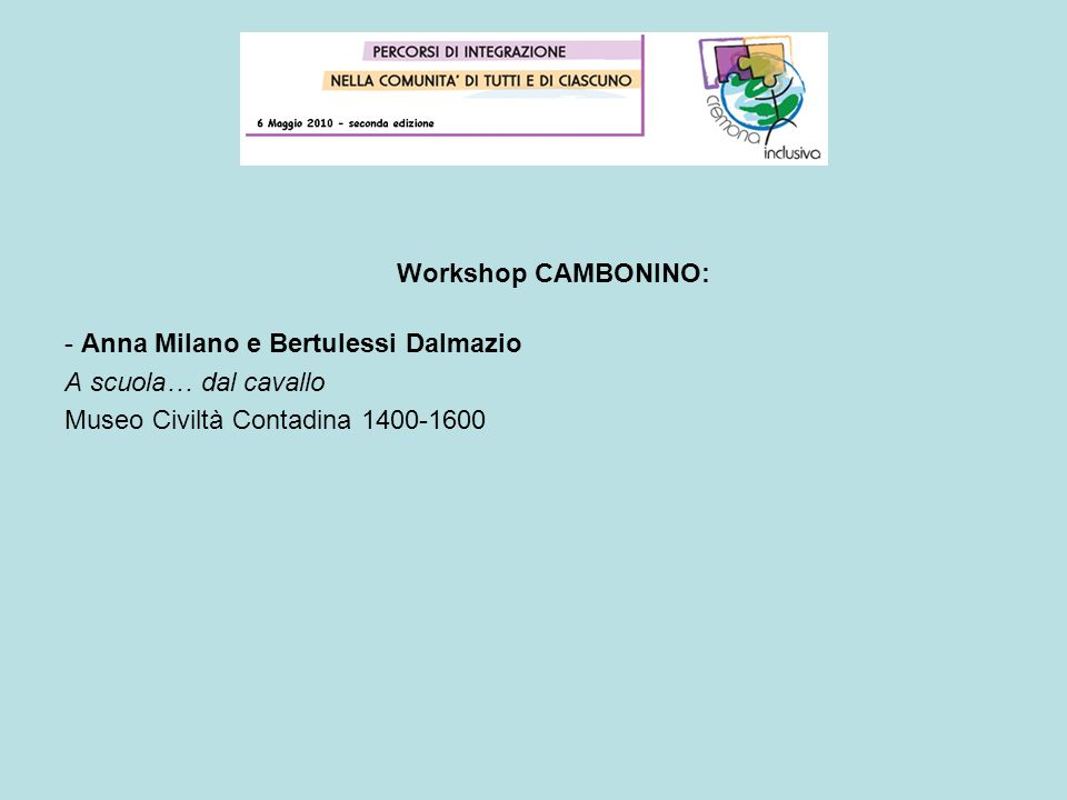 Workshop CAMBONINO: - Anna Milano e Bertulessi Dalmazio.