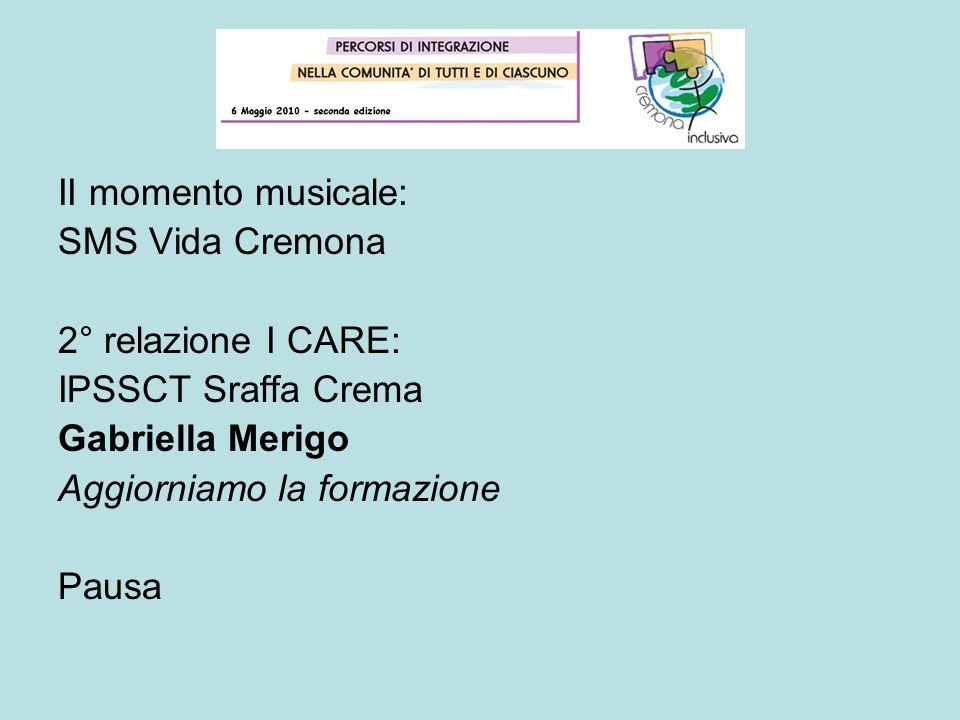 II momento musicale: SMS Vida Cremona. 2° relazione I CARE: IPSSCT Sraffa Crema. Gabriella Merigo.