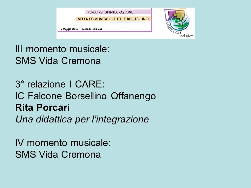 III momento musicale: SMS Vida Cremona. 3° relazione I CARE: IC Falcone Borsellino Offanengo. Rita Porcari.