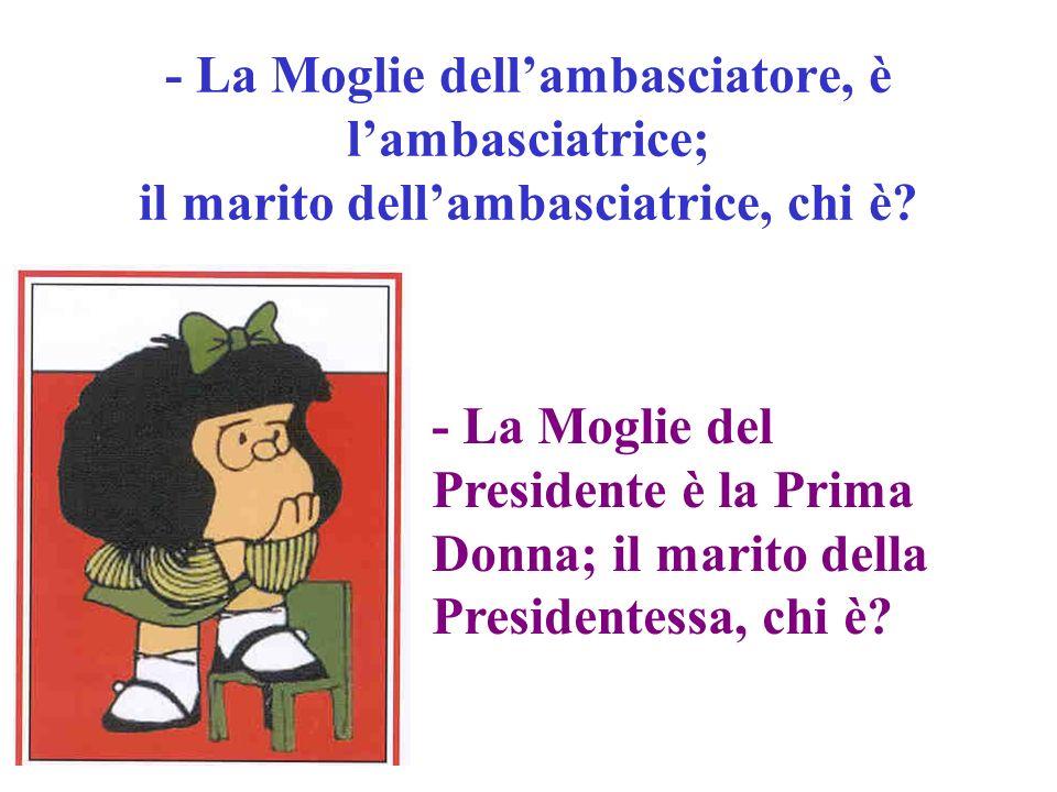 - La Moglie dell'ambasciatore, è l'ambasciatrice; il marito dell'ambasciatrice, chi è
