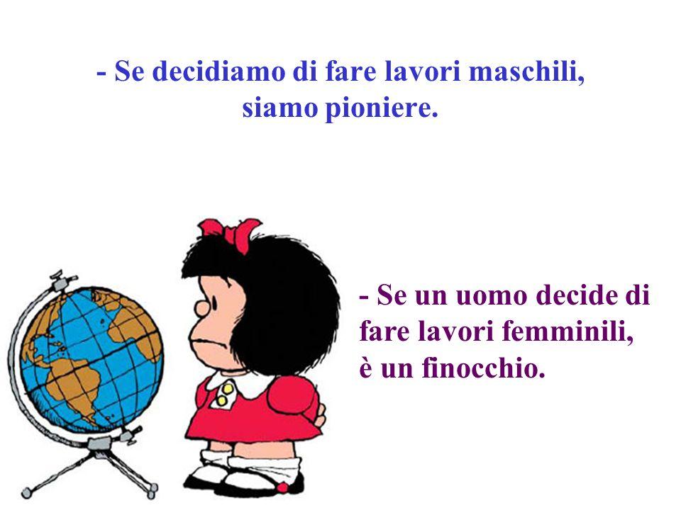 - Se decidiamo di fare lavori maschili, siamo pioniere.