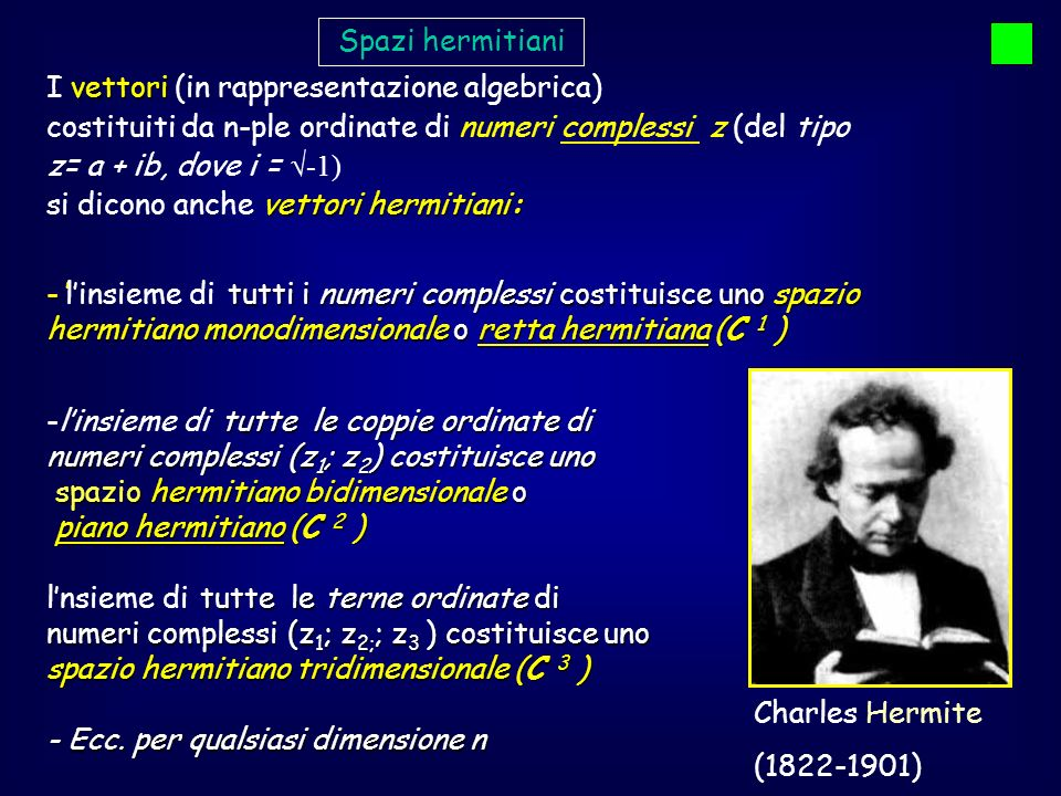 Spazi hermitiani I vettori (in rappresentazione algebrica) costituiti da n-ple ordinate di numeri complessi z (del tipo.