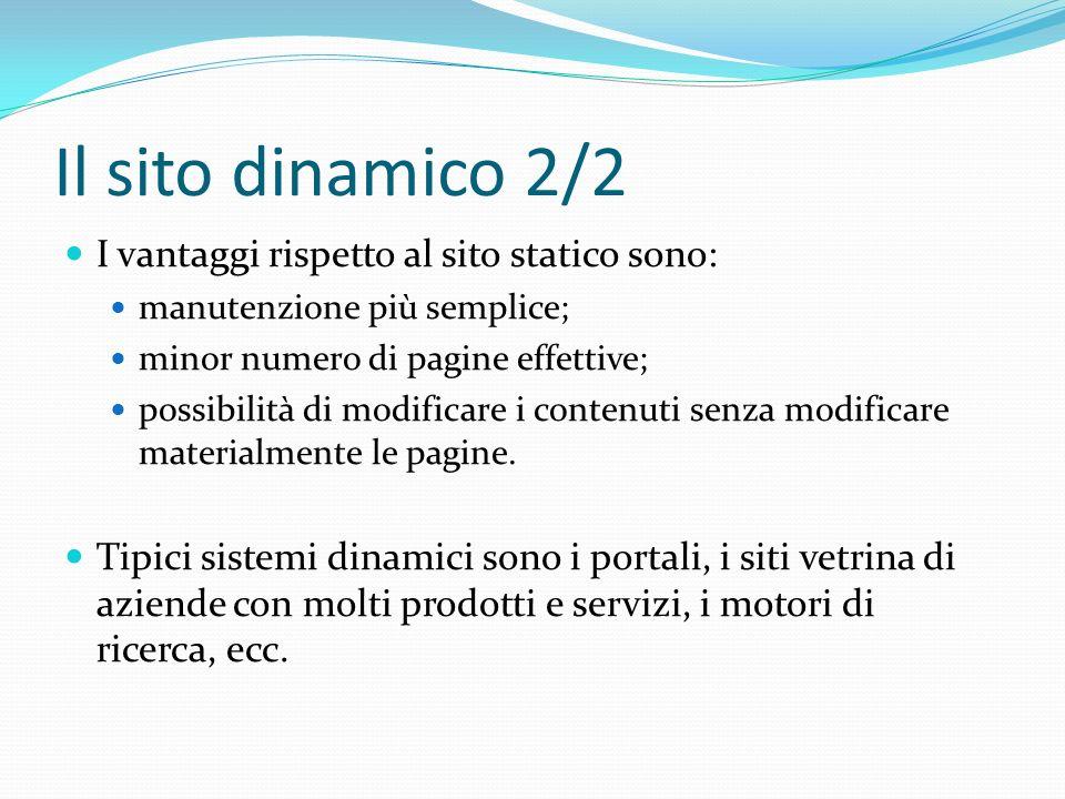 Il sito dinamico 2/2 I vantaggi rispetto al sito statico sono: