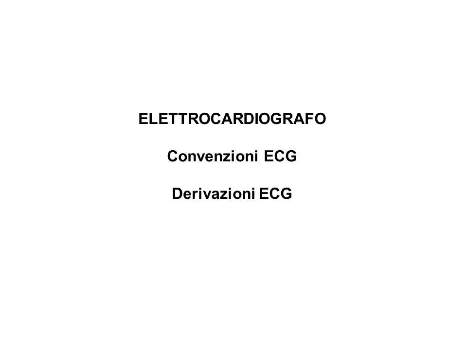 ELETTROCARDIOGRAFO Convenzioni ECG Derivazioni ECG