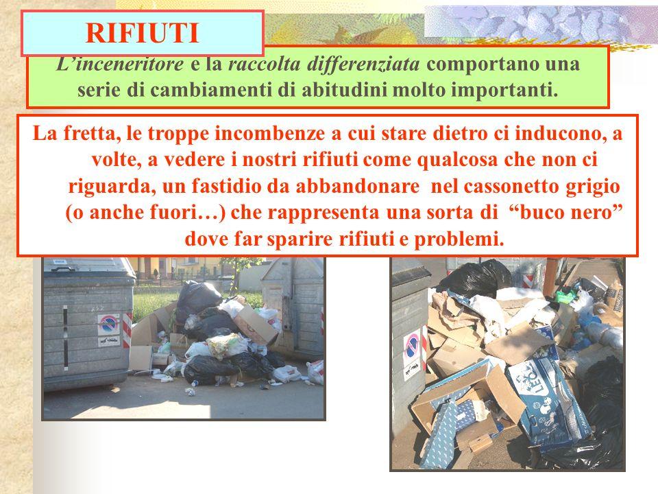 RIFIUTIL'inceneritore e la raccolta differenziata comportano una serie di cambiamenti di abitudini molto importanti.