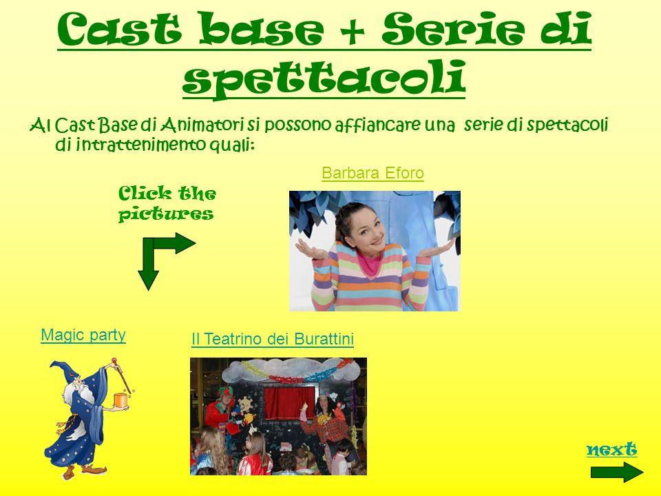 Cast base + Serie di spettacoli