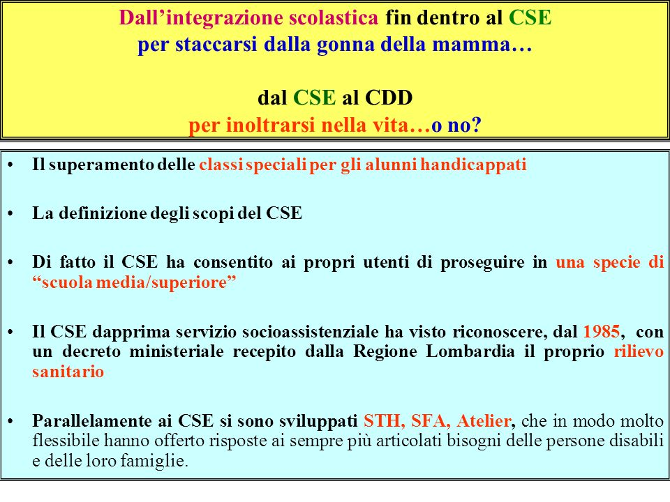 Dall'integrazione scolastica fin dentro al CSE per staccarsi dalla gonna della mamma… dal CSE al CDD per inoltrarsi nella vita…o no