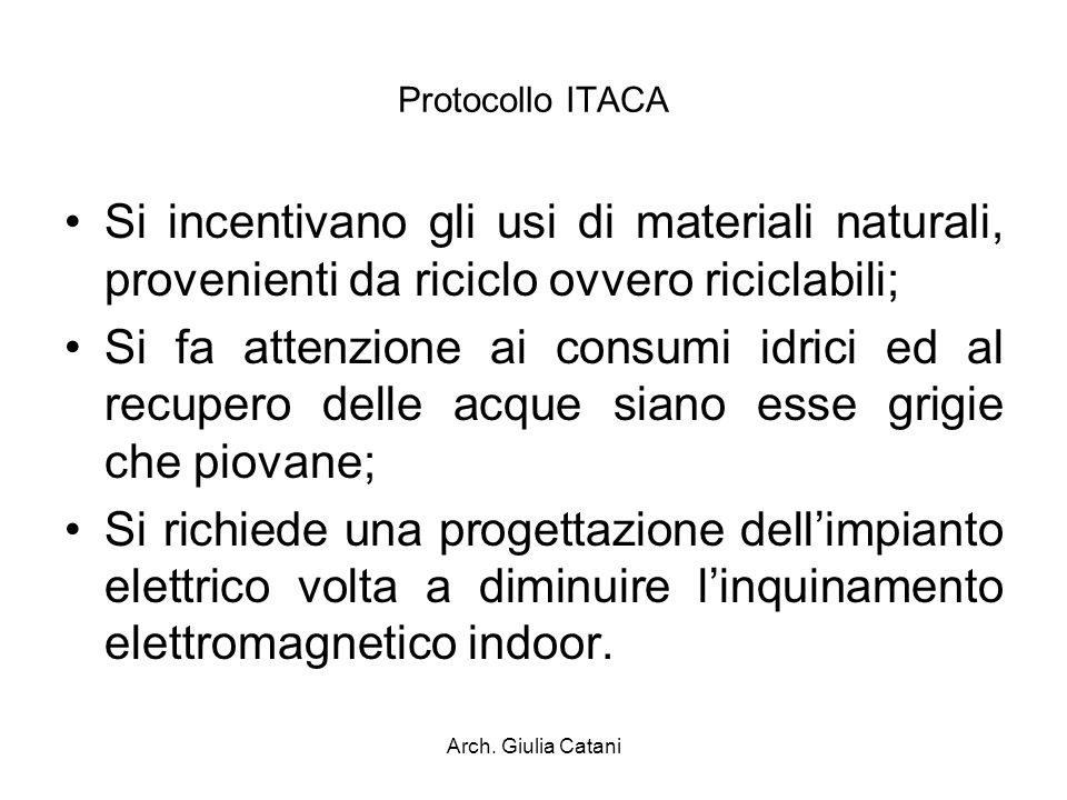 Protocollo ITACA Si incentivano gli usi di materiali naturali, provenienti da riciclo ovvero riciclabili;