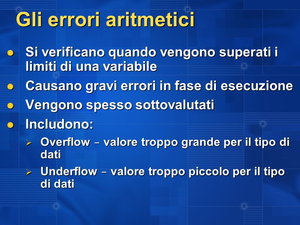 Gli errori aritmeticiSi verificano quando vengono superati i limiti di una variabile. Causano gravi errori in fase di esecuzione.