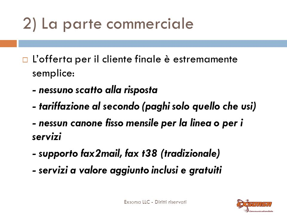 2) La parte commerciale L'utente finale accede al portale di Exsorsa per utilizzare i servizi a valore aggiunto.