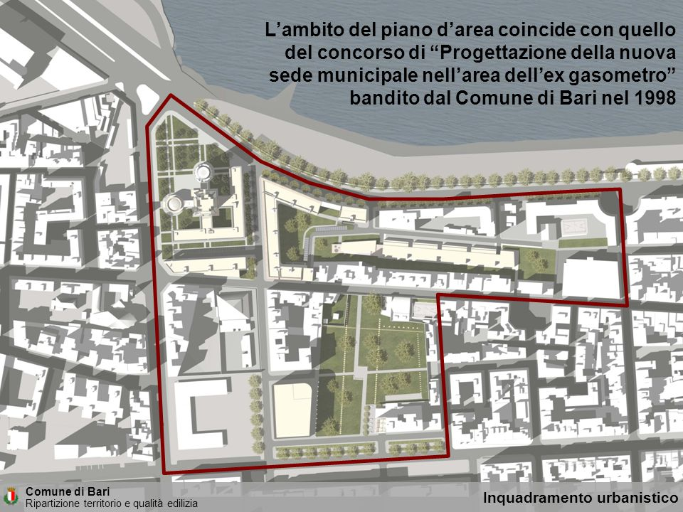 L'ambito del piano d'area coincide con quello del concorso di Progettazione della nuova sede municipale nell'area dell'ex gasometro bandito dal Comune di Bari nel 1998