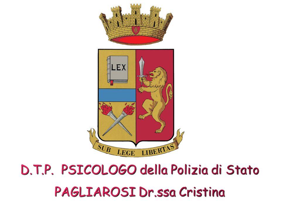 D.T.P. PSICOLOGO della Polizia di Stato PAGLIAROSI Dr.ssa Cristina