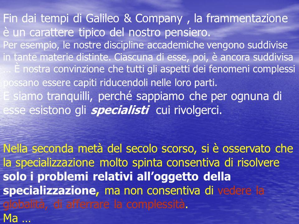 Fin dai tempi di Galileo & Company , la frammentazione è un carattere tipico del nostro pensiero.