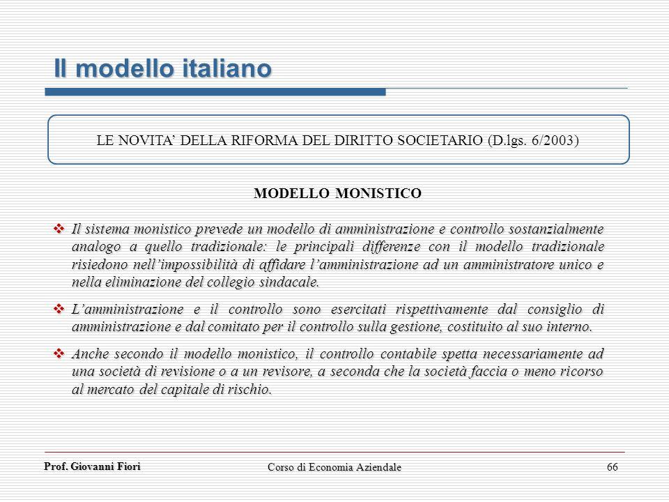Il modello italiano LE NOVITA' DELLA RIFORMA DEL DIRITTO SOCIETARIO (D.lgs. 6/2003) MODELLO MONISTICO.
