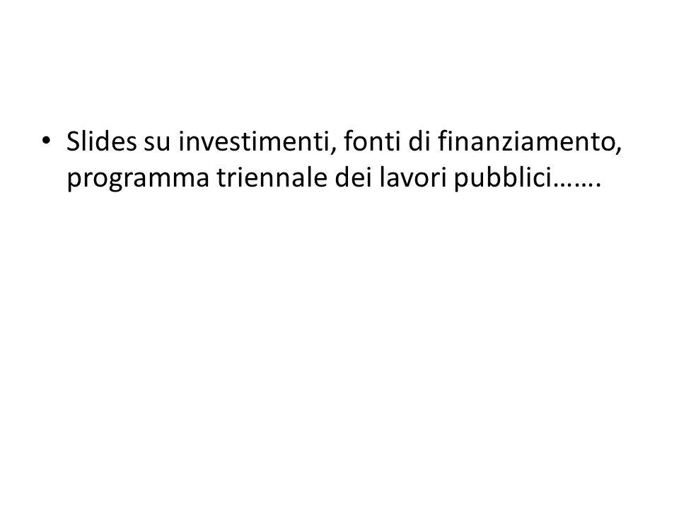 Slides su investimenti, fonti di finanziamento, programma triennale dei lavori pubblici…….