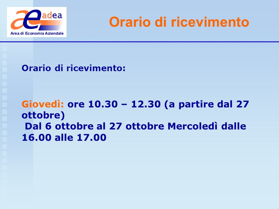 Orario di ricevimento Orario di ricevimento: Giovedì: ore 10.30 – 12.30 (a partire dal 27 ottobre)