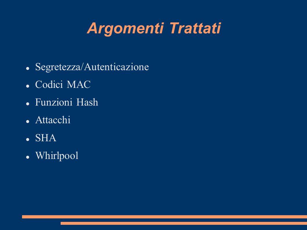 Argomenti Trattati Segretezza/Autenticazione Codici MAC Funzioni Hash