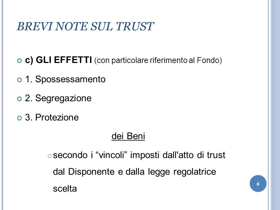 BREVI NOTE SUL TRUST c) GLI EFFETTI (con particolare riferimento al Fondo) 1. Spossessamento. 2. Segregazione.