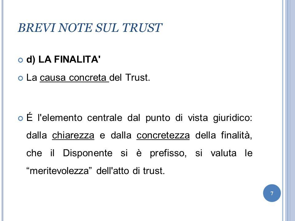 BREVI NOTE SUL TRUST d) LA FINALITA La causa concreta del Trust.
