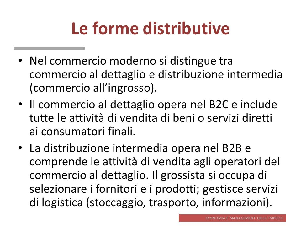Le forme distributiveNel commercio moderno si distingue tra commercio al dettaglio e distribuzione intermedia (commercio all'ingrosso).