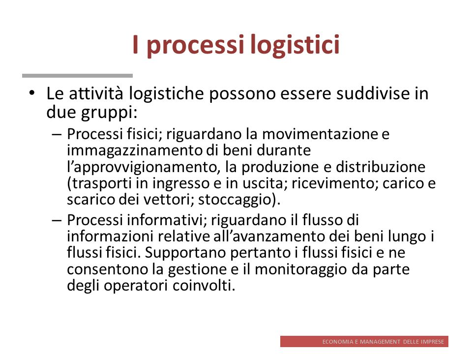 I processi logistici Le attività logistiche possono essere suddivise in due gruppi: