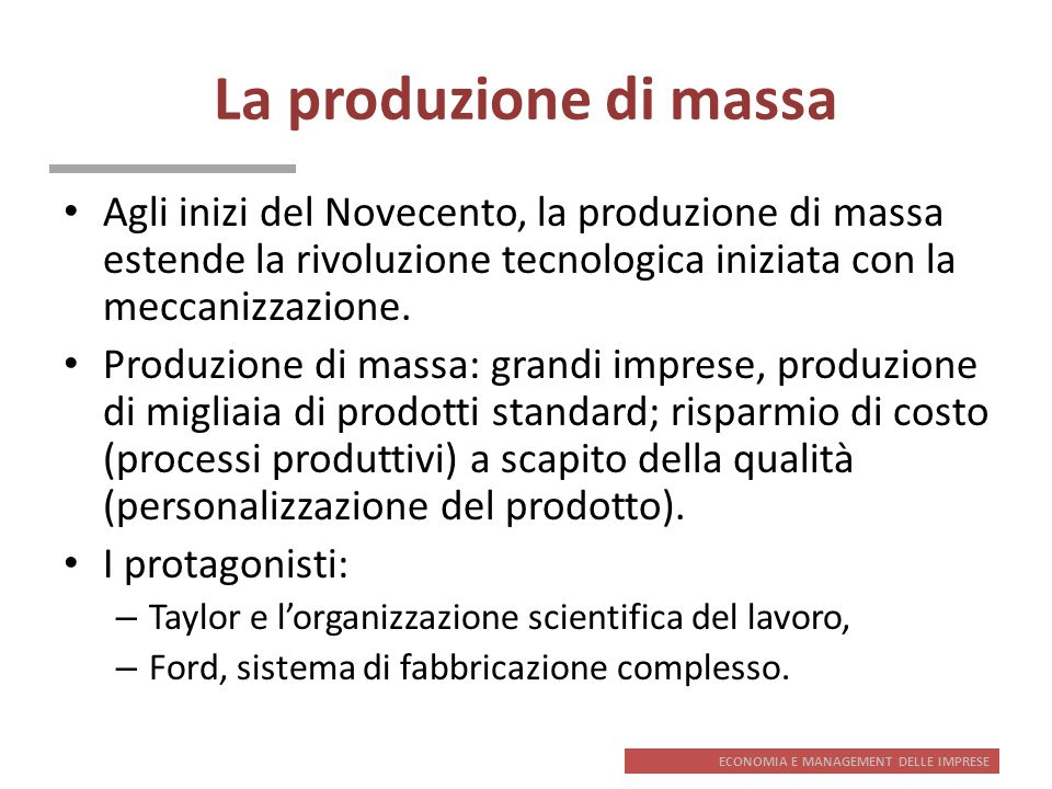 La produzione di massa Agli inizi del Novecento, la produzione di massa estende la rivoluzione tecnologica iniziata con la meccanizzazione.