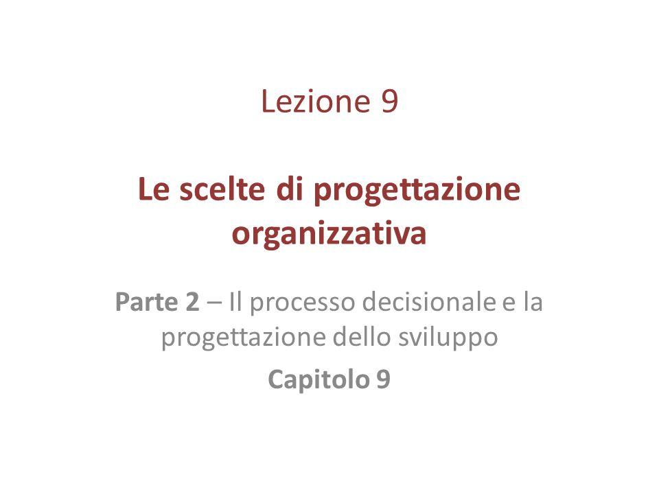 Lezione 9 Le scelte di progettazione organizzativa