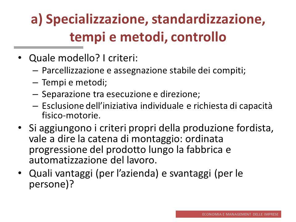 a) Specializzazione, standardizzazione, tempi e metodi, controllo