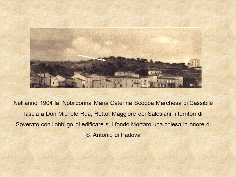 Nell'anno 1904 la Nobildonna Maria Caterina Scoppa Marchesa di Cassibile lascia a Don Michele Rua, Rettor Maggiore dei Salesiani, i territori di Soverato con l'obbligo di edificare sul fondo Mortaro una chiesa in onore di S.
