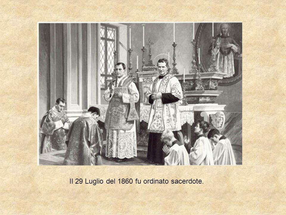 Il 29 Luglio del 1860 fu ordinato sacerdote.