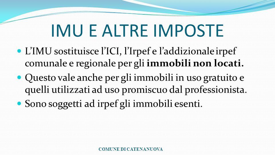 IMU E ALTRE IMPOSTE L'IMU sostituisce l'ICI, l'Irpef e l'addizionale irpef comunale e regionale per gli immobili non locati.