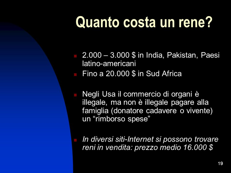 Quanto costa un rene 2.000 – 3.000 $ in India, Pakistan, Paesi latino-americani. Fino a 20.000 $ in Sud Africa.