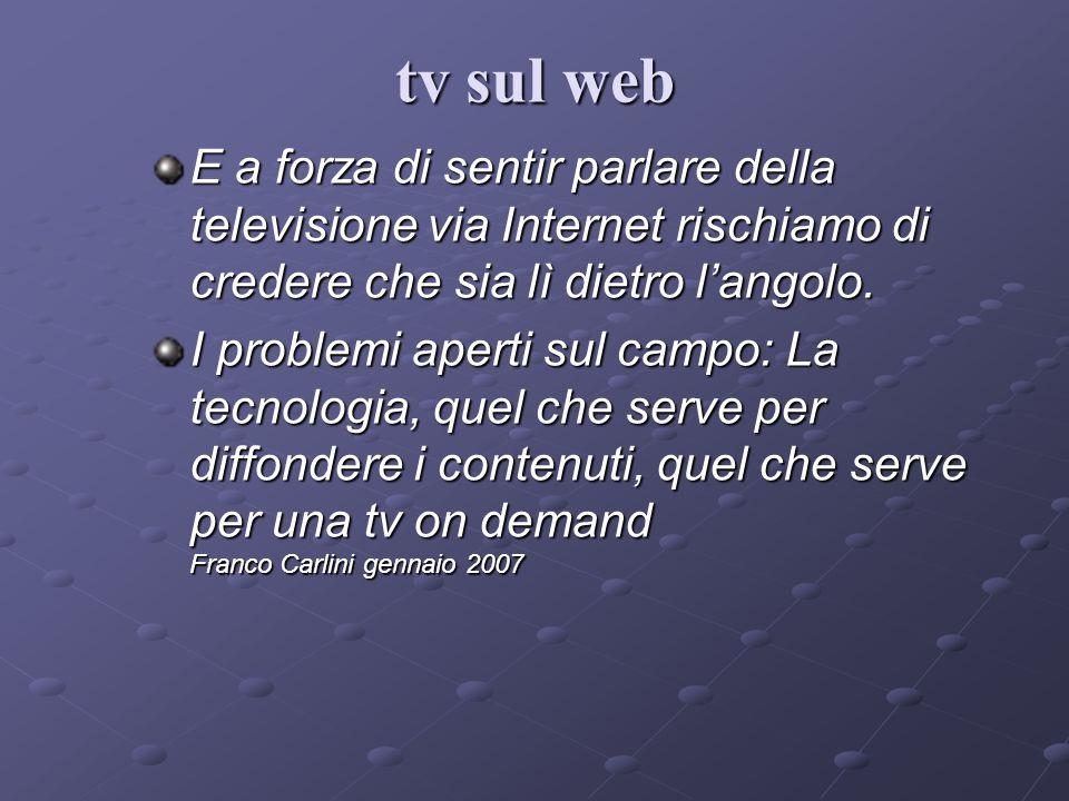 tv sul webE a forza di sentir parlare della televisione via Internet rischiamo di credere che sia lì dietro l'angolo.