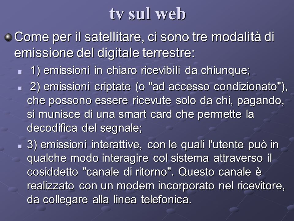 tv sul web Come per il satellitare, ci sono tre modalità di emissione del digitale terrestre: 1) emissioni in chiaro ricevibili da chiunque;