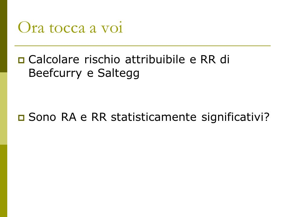 Ora tocca a voi Calcolare rischio attribuibile e RR di Beefcurry e Saltegg.