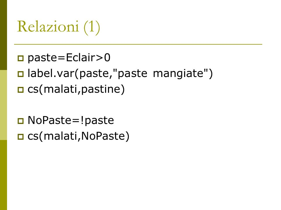 Relazioni (1) paste=Eclair>0 label.var(paste, paste mangiate )