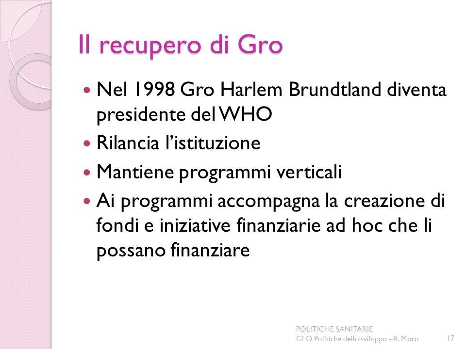 Il recupero di Gro Nel 1998 Gro Harlem Brundtland diventa presidente del WHO. Rilancia l'istituzione.