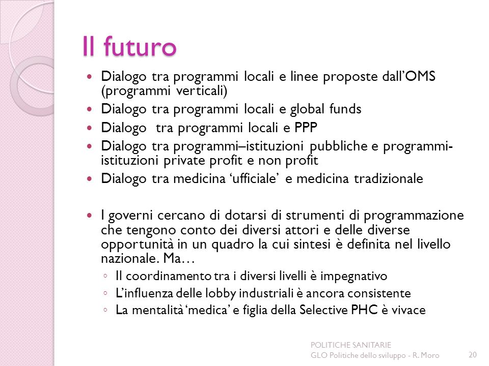 Il futuro Dialogo tra programmi locali e linee proposte dall'OMS (programmi verticali) Dialogo tra programmi locali e global funds.