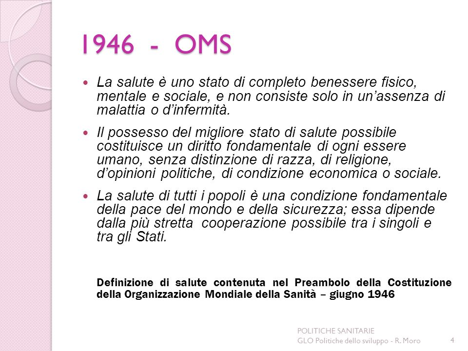 1946 - OMSLa salute è uno stato di completo benessere fisico, mentale e sociale, e non consiste solo in un'assenza di malattia o d'infermità.
