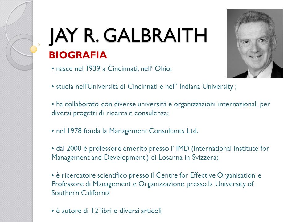JAY R. GALBRAITH BIOGRAFIA nasce nel 1939 a Cincinnati, nell' Ohio;