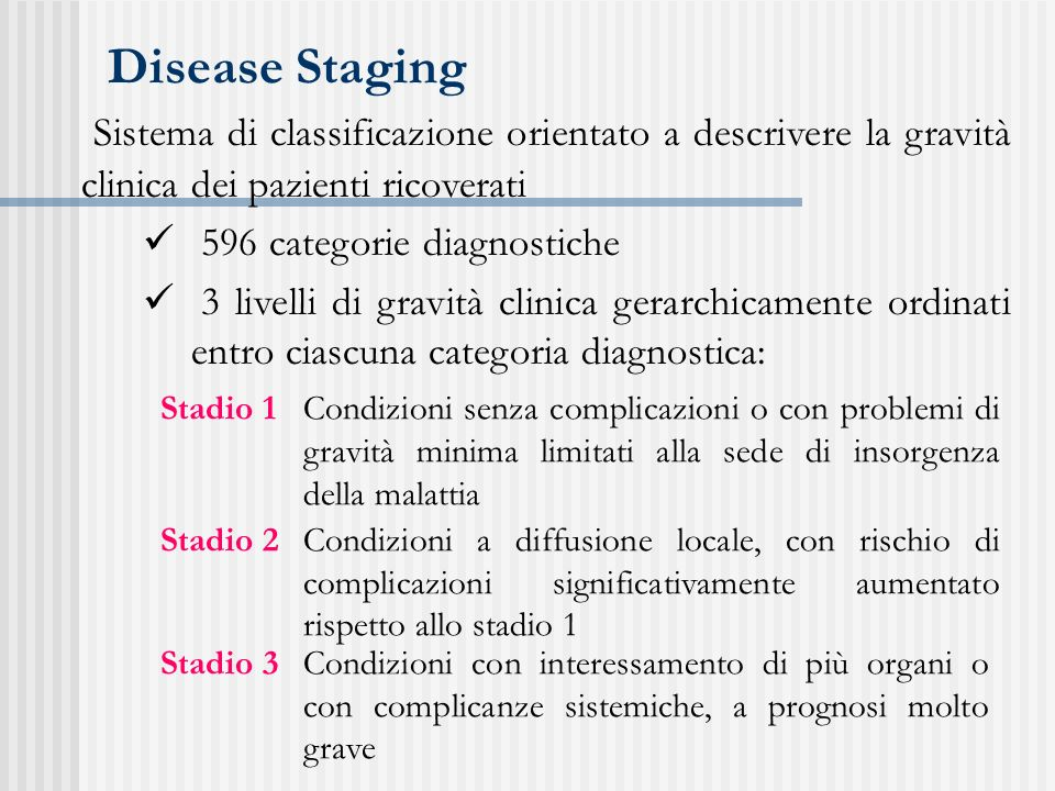 Disease Staging Sistema di classificazione orientato a descrivere la gravità clinica dei pazienti ricoverati.