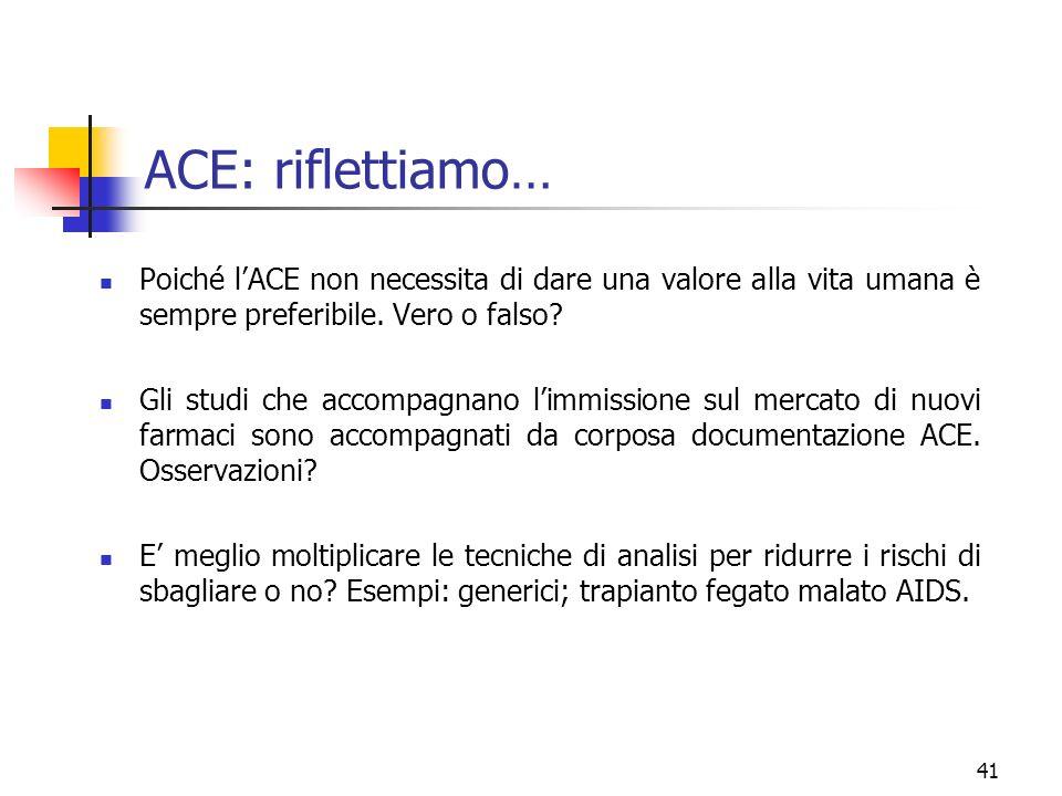 ACE: riflettiamo… Poiché l'ACE non necessita di dare una valore alla vita umana è sempre preferibile. Vero o falso