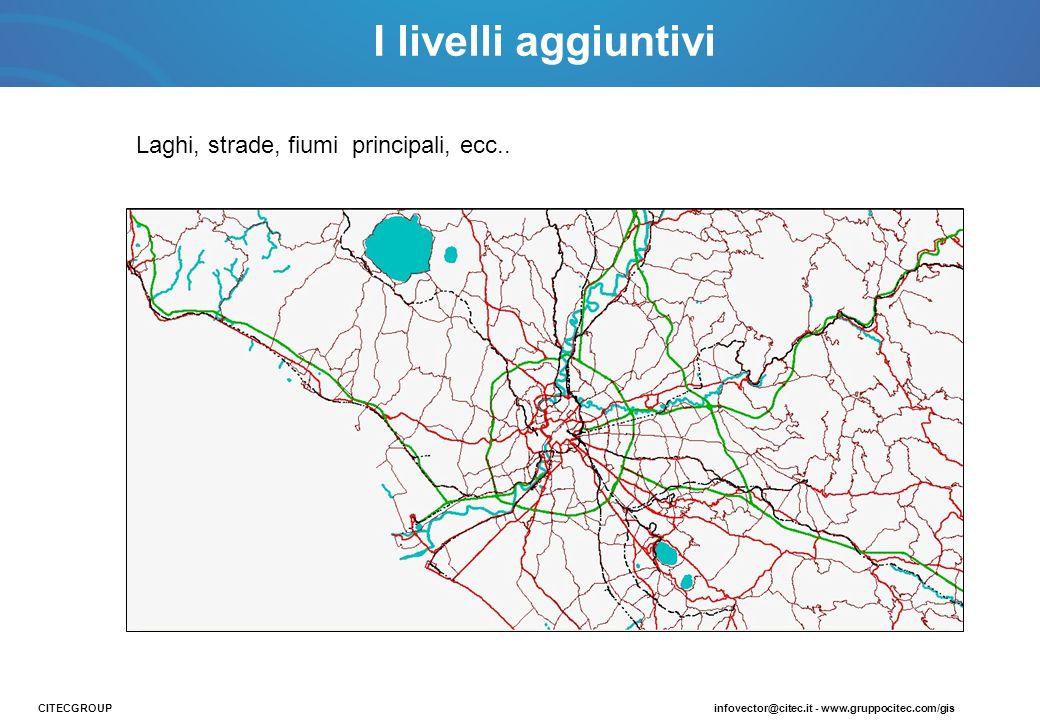 I livelli aggiuntivi Laghi, strade, fiumi principali, ecc.. CITECGROUP