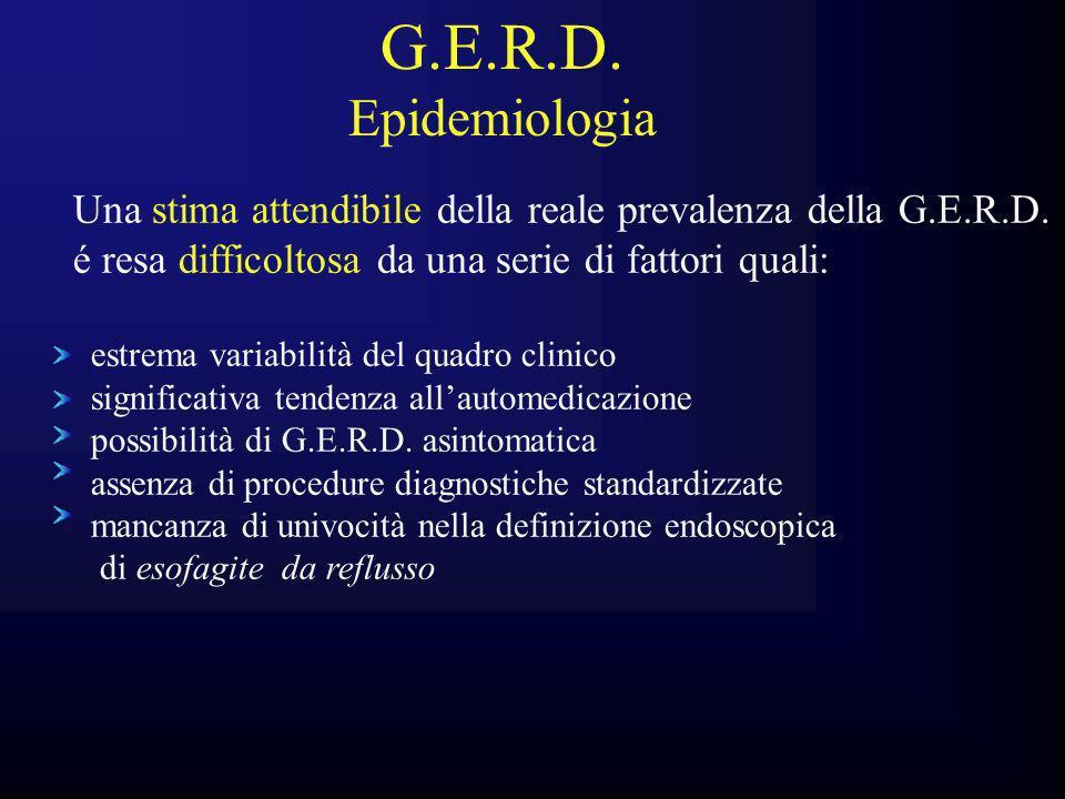 G.E.R.D. Epidemiologia. Una stima attendibile della reale prevalenza della G.E.R.D. é resa difficoltosa da una serie di fattori quali: