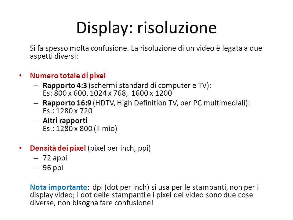 Display: risoluzione Si fa spesso molta confusione. La risoluzione di un video è legata a due aspetti diversi: