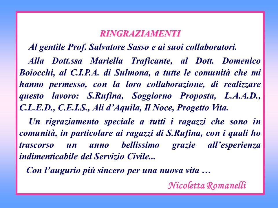 RINGRAZIAMENTI Al gentile Prof. Salvatore Sasso e ai suoi collaboratori.