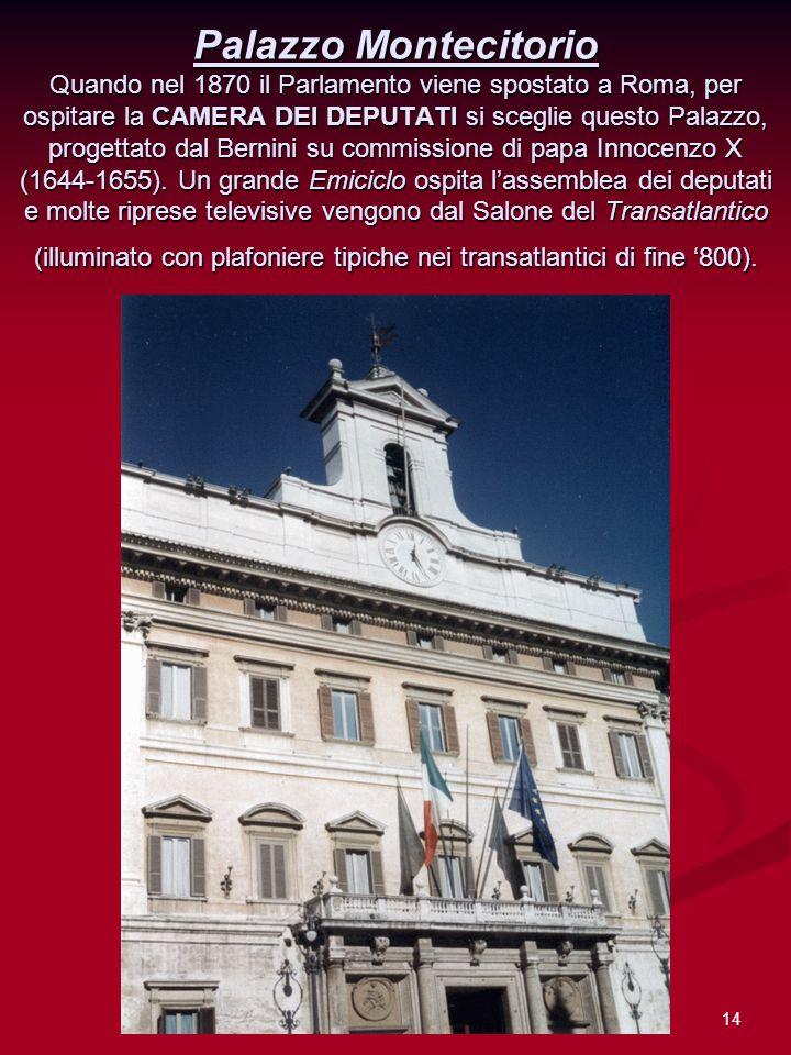 Palazzo Montecitorio Quando nel 1870 il Parlamento viene spostato a Roma, per ospitare la CAMERA DEI DEPUTATI si sceglie questo Palazzo, progettato dal Bernini su commissione di papa Innocenzo X (1644-1655).