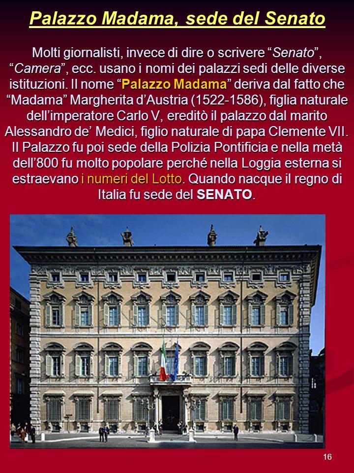 Palazzo Madama, sede del Senato Molti giornalisti, invece di dire o scrivere Senato , Camera , ecc.