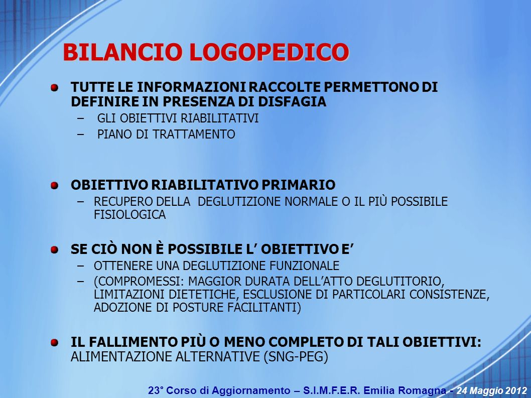 BILANCIO LOGOPEDICO TUTTE LE INFORMAZIONI RACCOLTE PERMETTONO DI DEFINIRE IN PRESENZA DI DISFAGIA. GLI OBIETTIVI RIABILITATIVI.