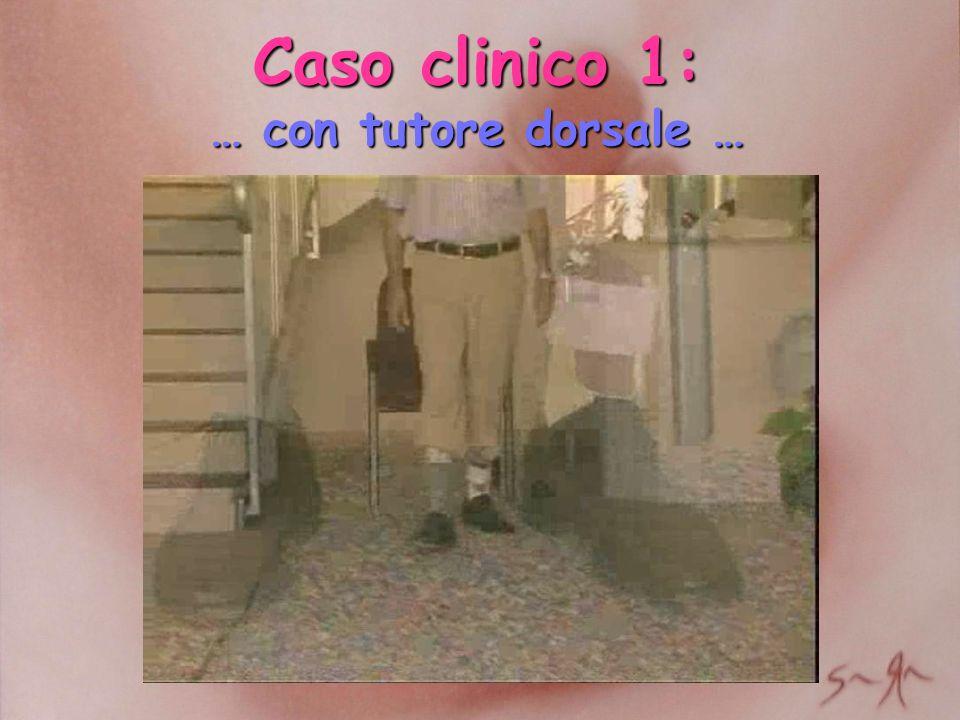 Caso clinico 1: … con tutore dorsale …